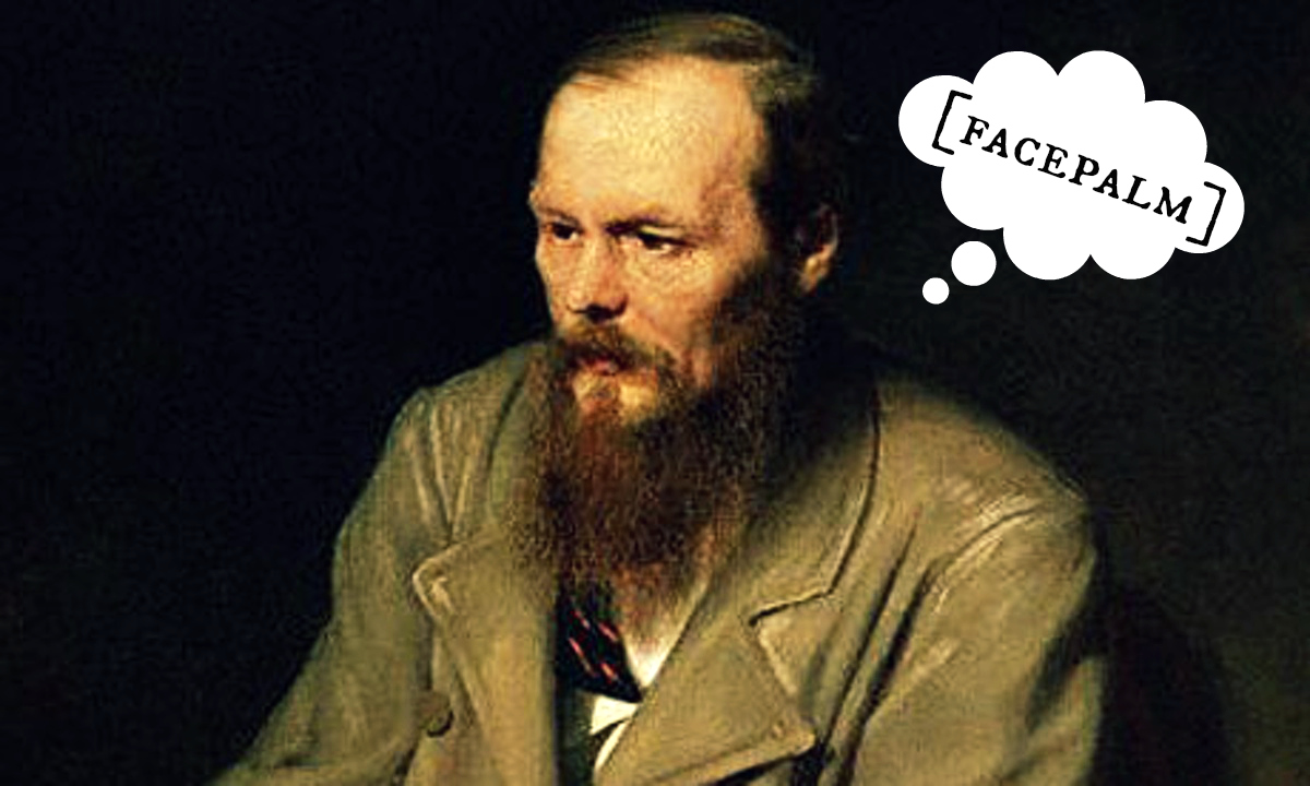 Fyodor Dostoevsky facepalm | The Lonely Tribalist