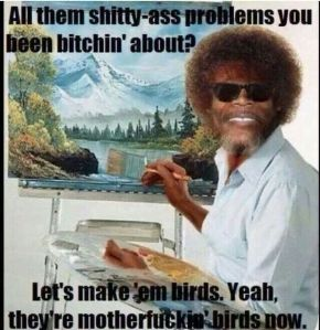samuel l jackson bob ross motherfuckin birds | The Lonely Tribalist