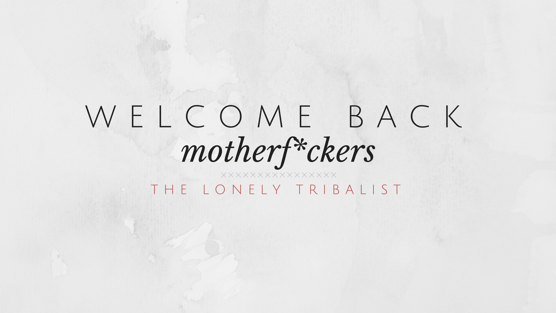 welcome back motherfuckers banner | the lonely tribalist | moose and michelle